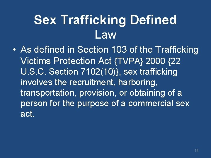 Sex Trafficking Defined Law • As defined in Section 103 of the Trafficking Victims