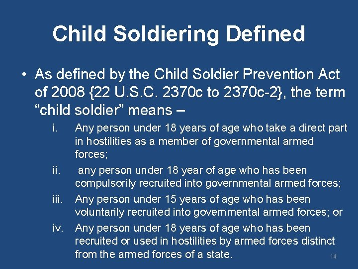 Child Soldiering Defined • As defined by the Child Soldier Prevention Act of 2008