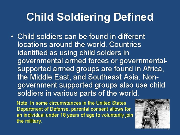 Child Soldiering Defined • Child soldiers can be found in different locations around the