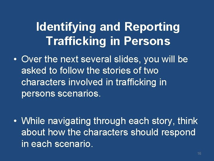 Identifying and Reporting Trafficking in Persons • Over the next several slides, you will