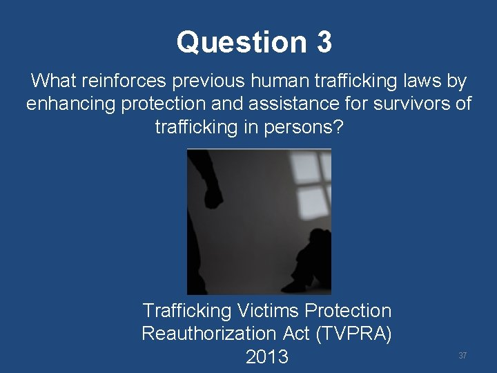 Question 3 What reinforces previous human trafficking laws by enhancing protection and assistance for