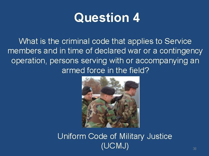 Question 4 What is the criminal code that applies to Service members and in