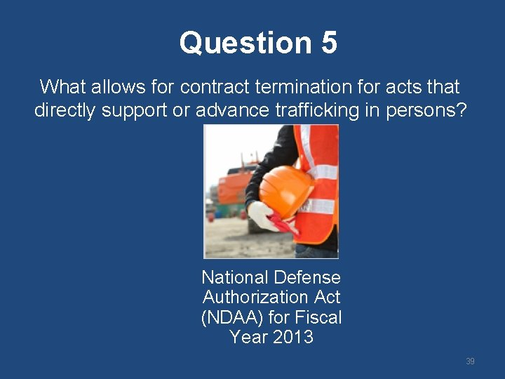 Question 5 What allows for contract termination for acts that directly support or advance