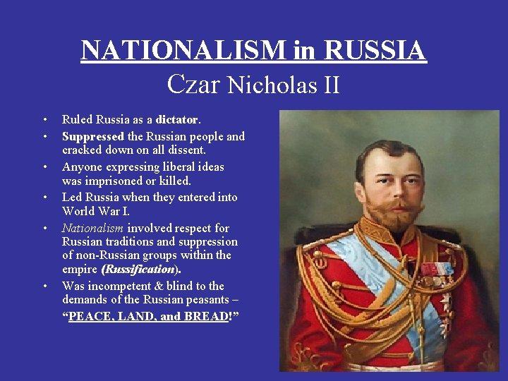 NATIONALISM in RUSSIA Czar Nicholas II • • • Ruled Russia as a dictator.