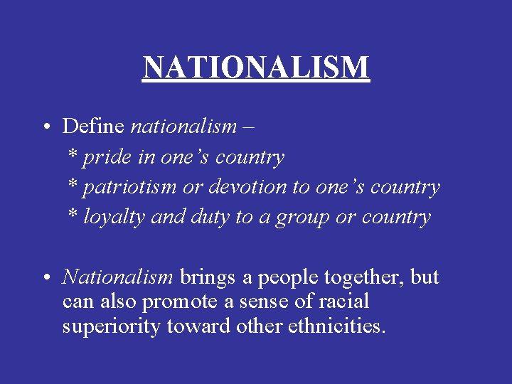 NATIONALISM • Define nationalism – * pride in one's country * patriotism or devotion