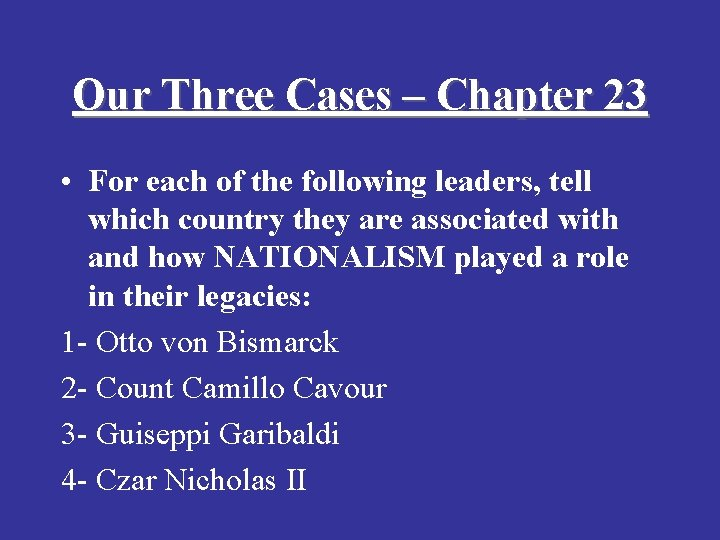 Our Three Cases – Chapter 23 • For each of the following leaders, tell