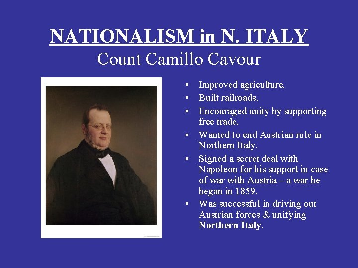 NATIONALISM in N. ITALY Count Camillo Cavour • Improved agriculture. • Built railroads. •
