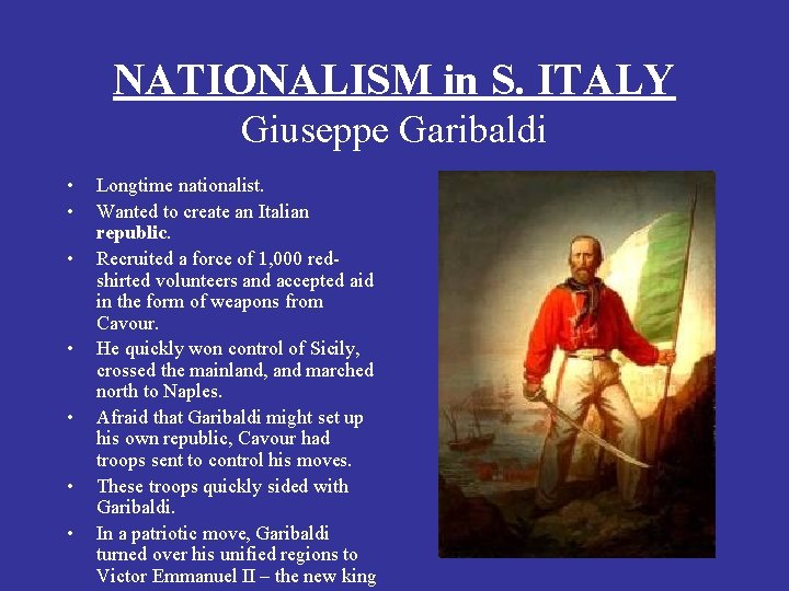 NATIONALISM in S. ITALY Giuseppe Garibaldi • • Longtime nationalist. Wanted to create an