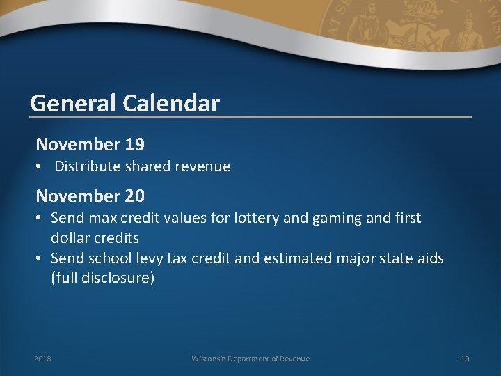 General Calendar November 19 • Distribute shared revenue November 20 • Send max credit