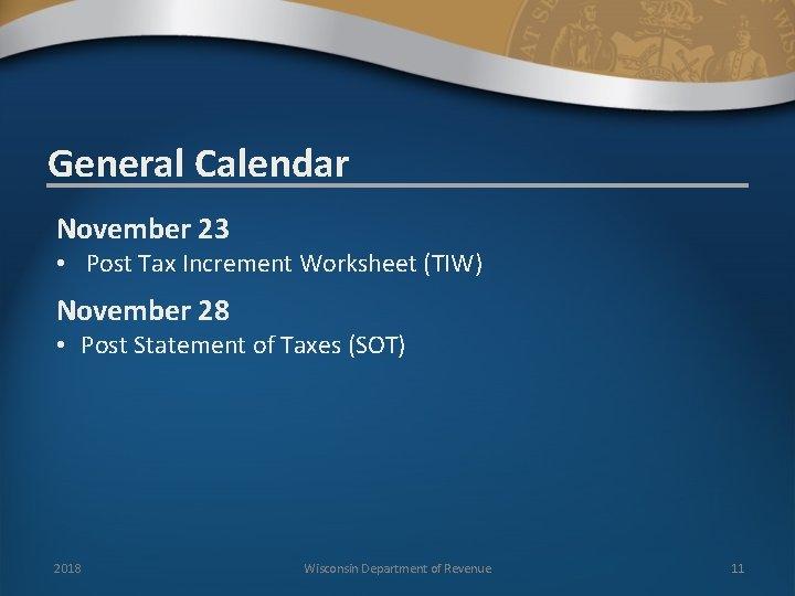General Calendar November 23 • Post Tax Increment Worksheet (TIW) November 28 • Post