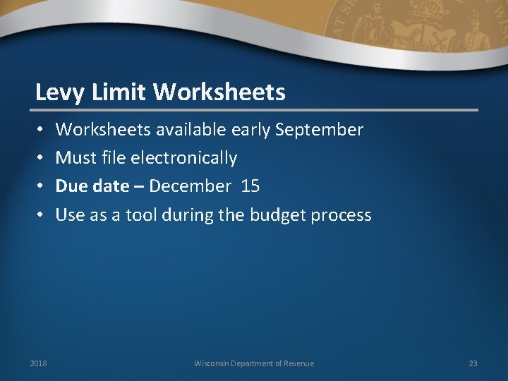 Levy Limit Worksheets • • 2018 Worksheets available early September Must file electronically Due