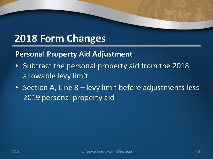 2018 Form Changes Personal Property Aid Adjustment • Subtract the personal property aid from