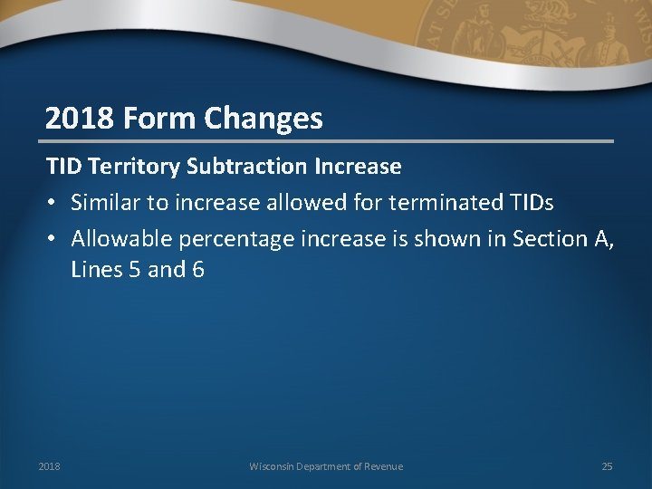 2018 Form Changes TID Territory Subtraction Increase • Similar to increase allowed for terminated