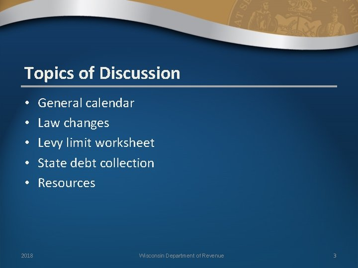 Topics of Discussion • • • 2018 General calendar Law changes Levy limit worksheet
