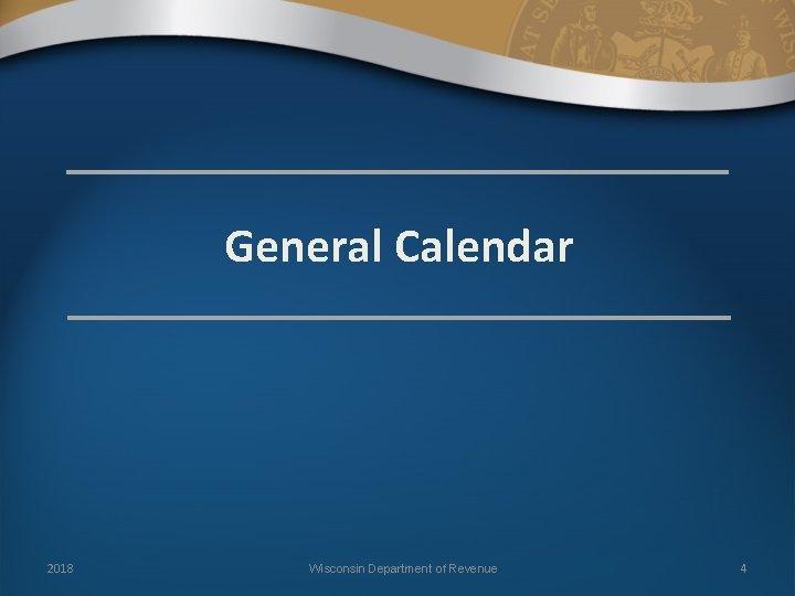 General Calendar 2018 Wisconsin Department of Revenue 4
