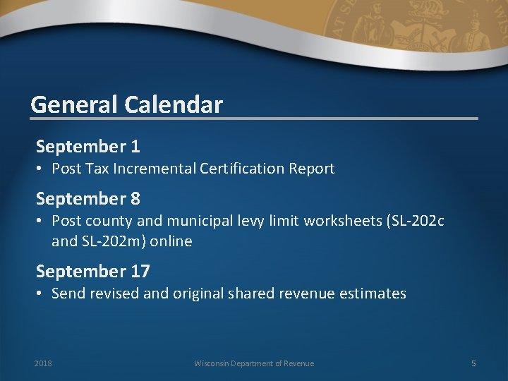 General Calendar September 1 • Post Tax Incremental Certification Report September 8 • Post