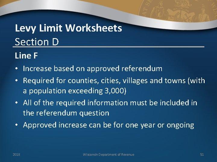 Levy Limit Worksheets Section D Line F • Increase based on approved referendum •