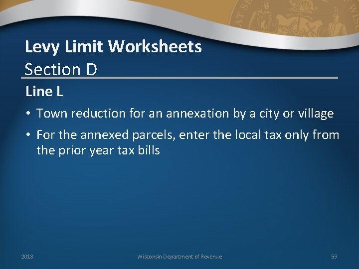 Levy Limit Worksheets Section D Line L • Town reduction for an annexation by