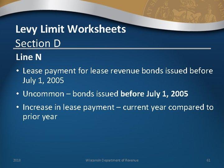 Levy Limit Worksheets Section D Line N • Lease payment for lease revenue bonds