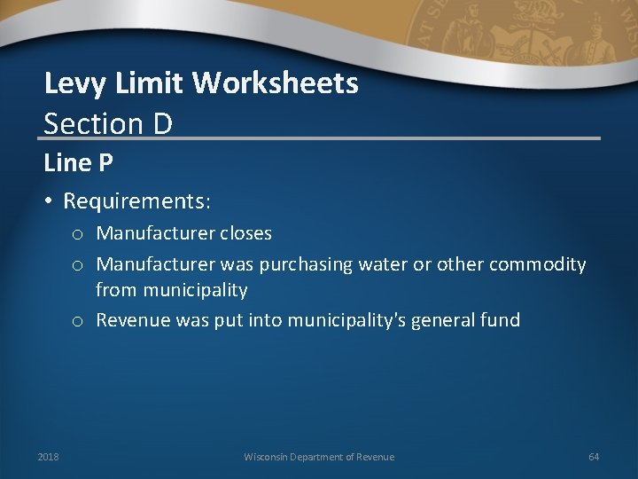 Levy Limit Worksheets Section D Line P • Requirements: o Manufacturer closes o Manufacturer