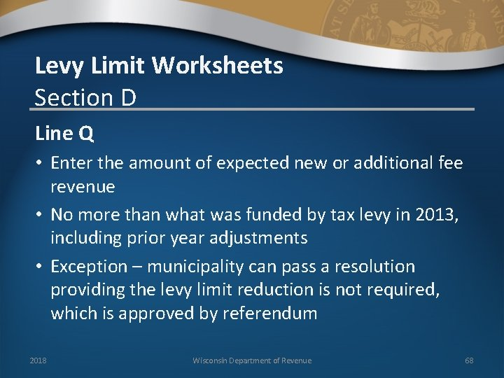 Levy Limit Worksheets Section D Line Q • Enter the amount of expected new