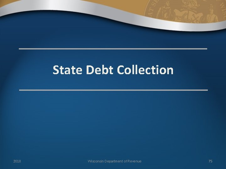 State Debt Collection 2018 Wisconsin Department of Revenue 75
