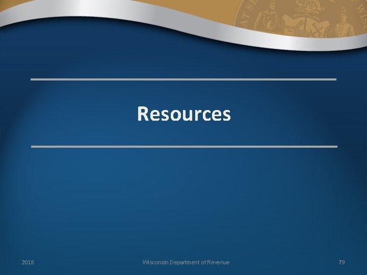 Resources 2018 Wisconsin Department of Revenue 79