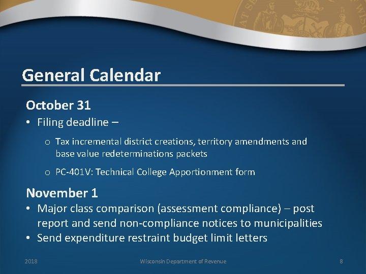 General Calendar October 31 • Filing deadline – o Tax incremental district creations, territory