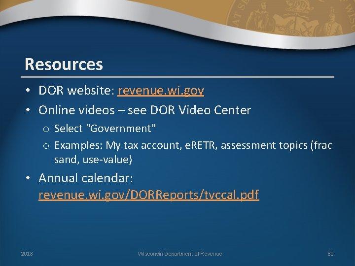 Resources • DOR website: revenue. wi. gov • Online videos – see DOR Video