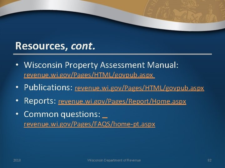 Resources, cont. • Wisconsin Property Assessment Manual: revenue. wi. gov/Pages/HTML/govpub. aspx • Publications: revenue.