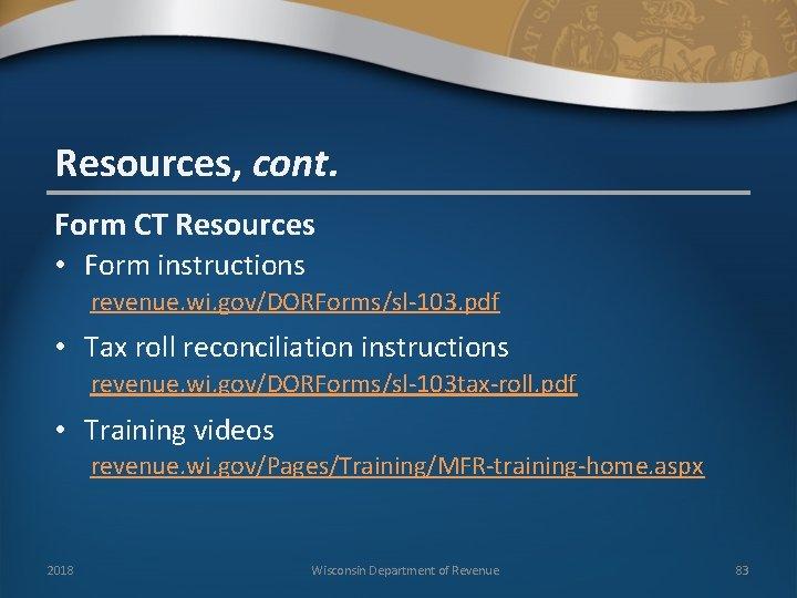 Resources, cont. Form CT Resources • Form instructions revenue. wi. gov/DORForms/sl-103. pdf • Tax