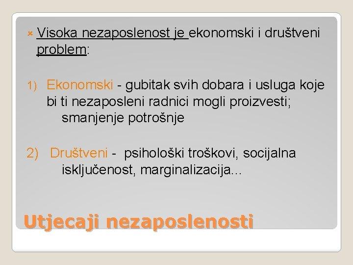 û Visoka nezaposlenost je ekonomski i društveni problem: 1) Ekonomski - gubitak svih dobara