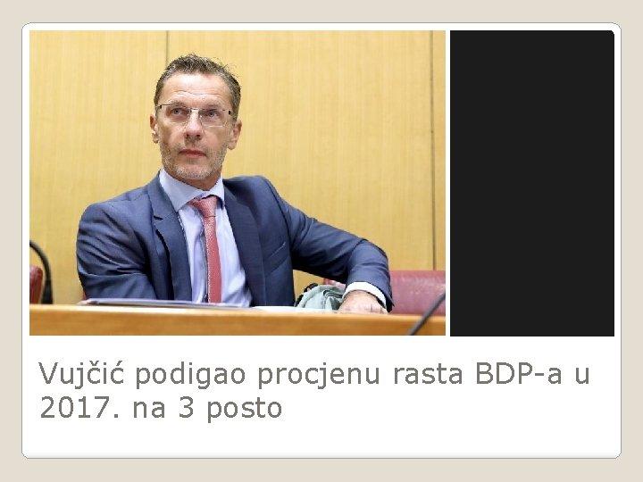Vujčić podigao procjenu rasta BDP-a u 2017. na 3 posto