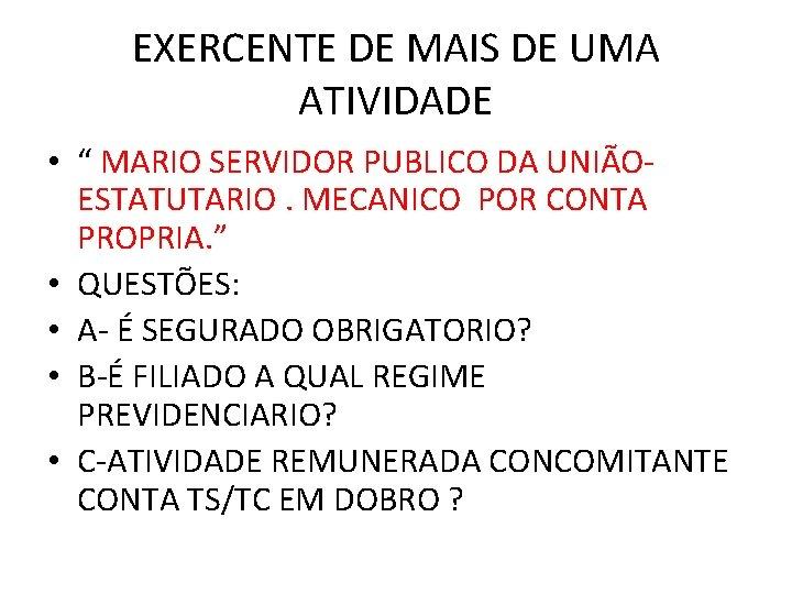 """EXERCENTE DE MAIS DE UMA ATIVIDADE • """" MARIO SERVIDOR PUBLICO DA UNIÃOESTATUTARIO. MECANICO"""