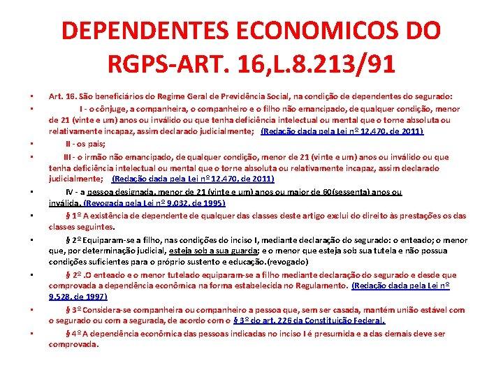 DEPENDENTES ECONOMICOS DO RGPS-ART. 16, L. 8. 213/91 • • • Art. 16. São