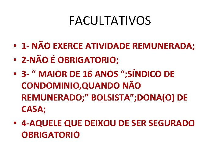 FACULTATIVOS • 1 - NÃO EXERCE ATIVIDADE REMUNERADA; • 2 -NÃO É OBRIGATORIO; •