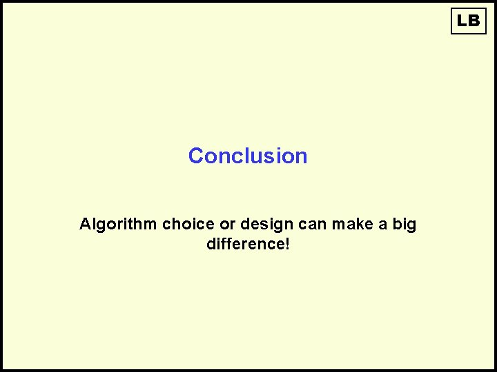 LB Conclusion Algorithm choice or design can make a big difference!