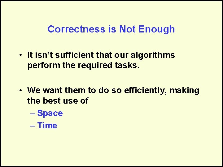 Correctness is Not Enough • It isn't sufficient that our algorithms perform the required