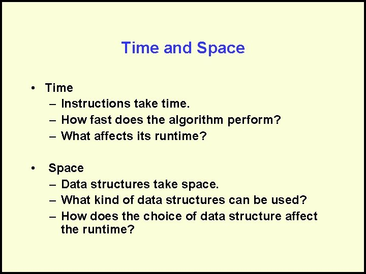 Time and Space • Time – Instructions take time. – How fast does the
