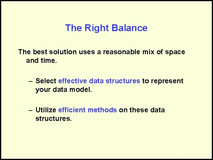 The Right Balance The best solution uses a reasonable mix of space and time.