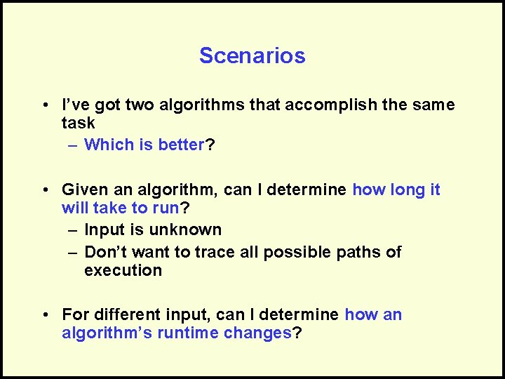 Scenarios • I've got two algorithms that accomplish the same task – Which is