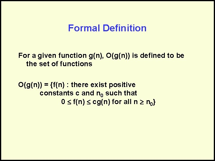 Formal Definition For a given function g(n), O(g(n)) is defined to be the set