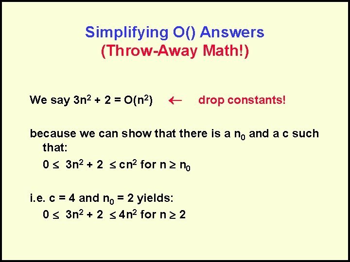 Simplifying O() Answers (Throw-Away Math!) We say 3 n 2 + 2 = O(n
