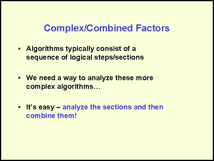 Complex/Combined Factors • Algorithms typically consist of a sequence of logical steps/sections • We