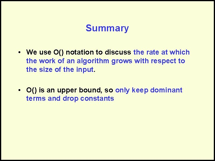 Summary • We use O() notation to discuss the rate at which the work