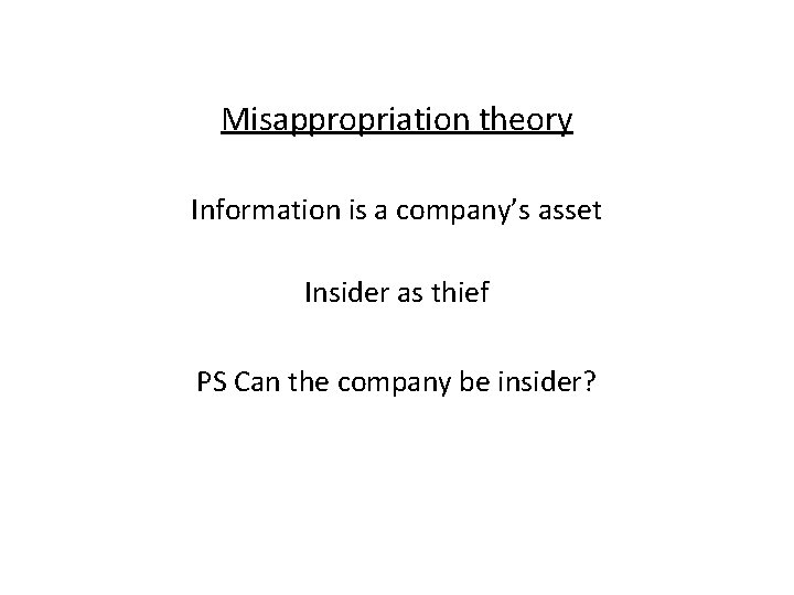 Misappropriation theory Information is a company's asset Insider as thief PS Can the company