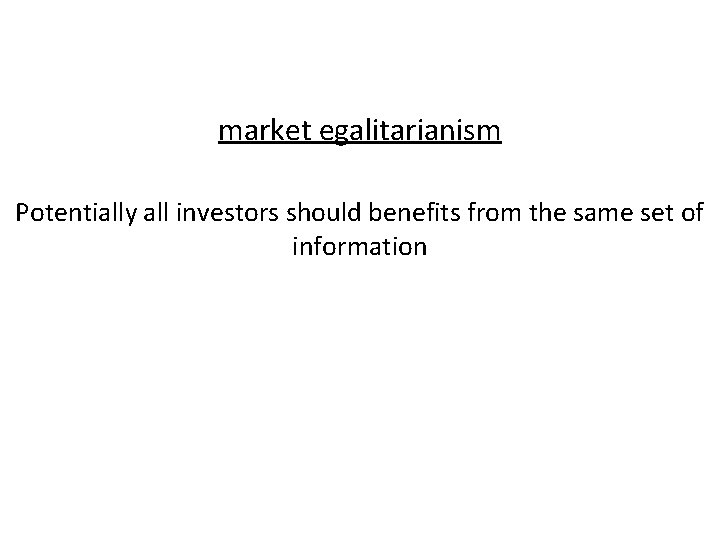 market egalitarianism Potentially all investors should benefits from the same set of information