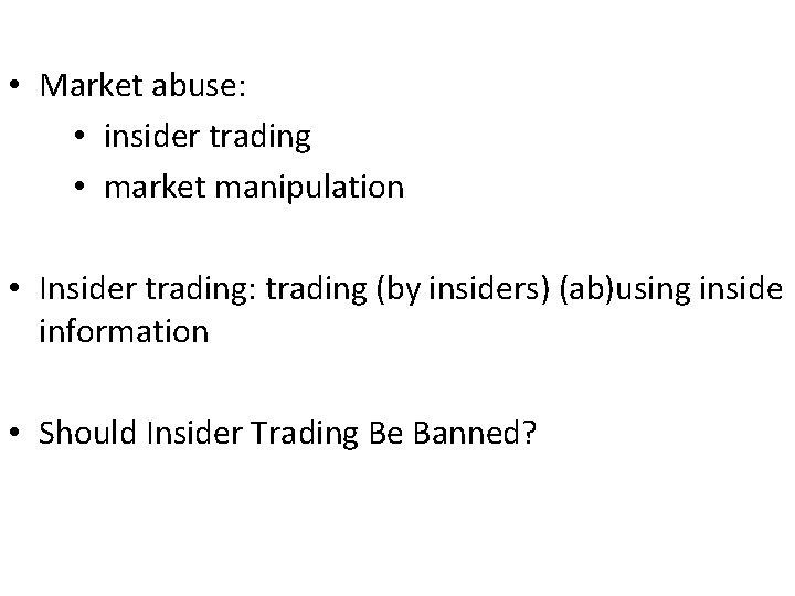 • Market abuse: • insider trading • market manipulation • Insider trading: trading