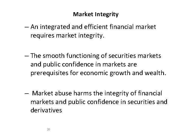 Market Integrity – An integrated and efficient financial market requires market integrity. – The