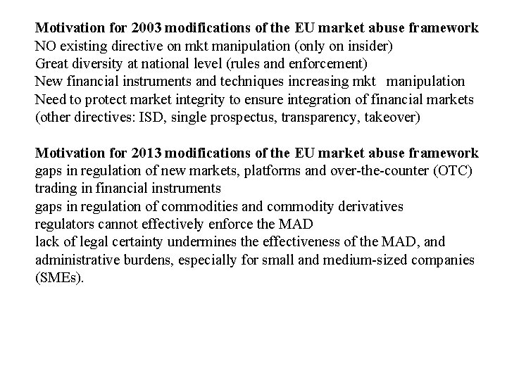 Motivation for 2003 modifications of the EU market abuse framework NO existing directive on